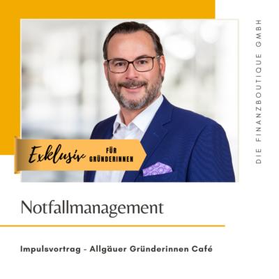 EXKLUSIV - Notfallmanagement für Unternehmerinnen - Impulsvortrag Allgäuer Gründerinnen Café - Die Finanzboutique GmbH
