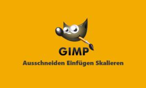 Gimp Webinar - Ausschneiden Einfügen Skalieren