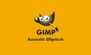 Gimp Webinar - Auswahlwerkzeug Elliptisch