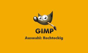 Gimp Webinar - Auswahlwerkzeug Rechteckig