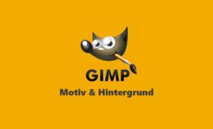 Gimp Webinar - Motiv Hintergrund