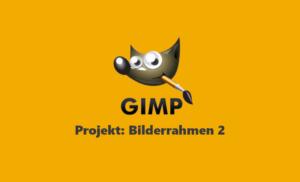 Webinar Gimp Projekt Bilderrahmen 2